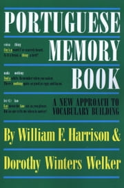 Portuguese Memory Book - A New Approach to Vocabulary Building ebook by William F. Harrison,Dorothy Winters  Welker
