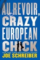 Au Revoir, Crazy European Chick ebook by Joe Schreiber