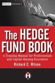 The Hedge Fund Book - A Training Manual for Professionals and Capital-Raising Executives ebook by Richard C.  Wilson