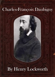 Charles-Fran�ois Daubigny ebook by Henry Lockworth,Eliza Chairwood,Bradley Smith