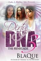 Dirty DNA 3: The Renegade ebook by BlaQue Angel