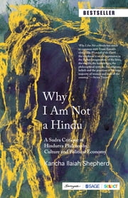 Why I Am Not a Hindu - A Sudra Critique of Hindutva Philosophy, Culture and Political Economy ebook by Kancha Ilaiah Shepherd