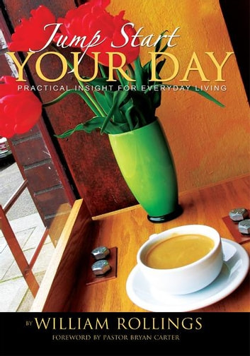 Jump Start Your Day - Practical Insight For Everyday Living ebook by William Rollings