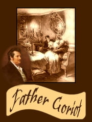 Father Goriot (Le Père Goriot or Old Goriot) with FREE audiobook link+Active TOC - The Harvard Classics Shelf of Fiction ebook by Honoré de Balzac