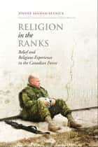 Religion in the Ranks - Belief and Religious Experience in the Canadian Forces ebook by Joanne Rennick, Romeo Dallaire
