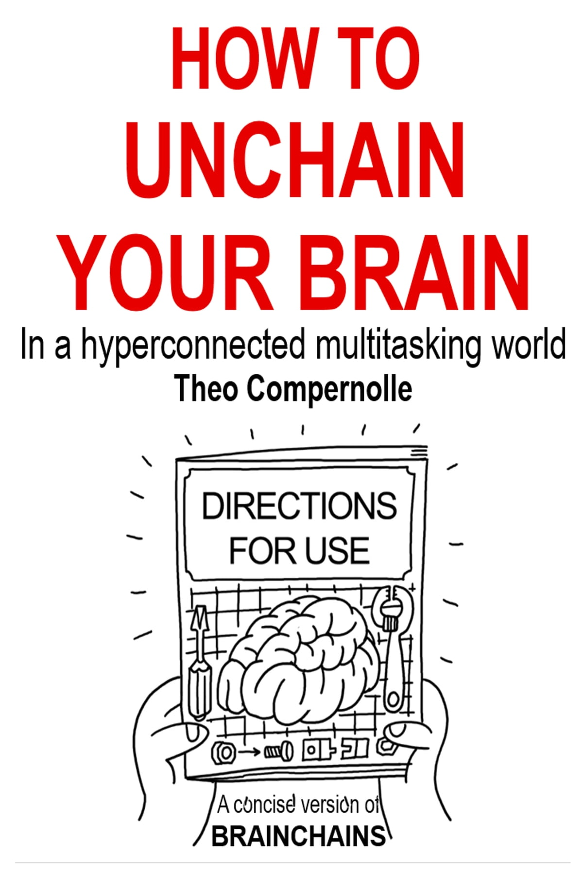 How To Unchain Your Brain In A Hyper Connected Multitasking World Ebook Di Theo Compernolle 9789082205862 Rakuten Kobo Italia