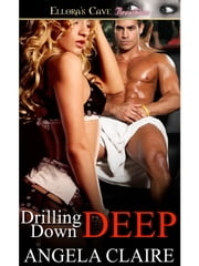 Drilling Down Deep ebook by Angela Claire