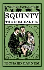 Squinty, the Comical Pig ebook by Richard Barnum, Harriet H. Tooker