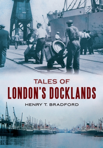 Tales of London's Docklands ebook by Henry T. Bradford