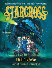 Starcross - A Stirring Adventure of Spies, Time Travel and Curious Hats ebook by Mr. Philip Reeve