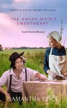 The Amish Maid's Sweetheart - Amish Romance ebook by Samantha Price