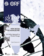 New Room to Manoeuvre: An Indian Approach to Climate Change ebook by Global Policy