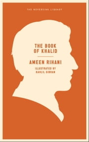 The Book of Khalid ebook by Ameen Rihani,Kahlil Gibran,Todd Fine