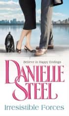 Irresistible Forces ebook by Danielle Steel