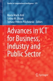 Advances in ICT for Business, Industry and Public Sector ebook by Maria Mach-Król,Celina M. Olszak,Tomasz Pełech-Pilichowski