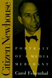 Citizen Newhouse - Portrait of a Media Merchant ebook by Carol Felsenthal