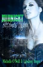 Midnight Becomes You ebook by Michelle O'Neill, Lindsey Bayer