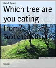 Which tree are you eating from? - Subtle temptings ebook by Daniel Bryant