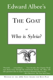 The Goat, or Who Is Sylvia?: Broadway Edition ebook by Edward Albee