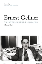 Ernest Gellner - An Intellectual Biography ebook by John A. Hall