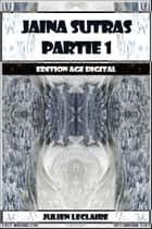 Jaina Sutras Partie 1 - Edition Age Digital ebook by Julien Leclaire