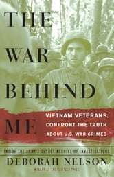 The War Behind Me - Vietnam Veterans Confront the Truth about U.S. War Crimes ebook by Deborah Nelson