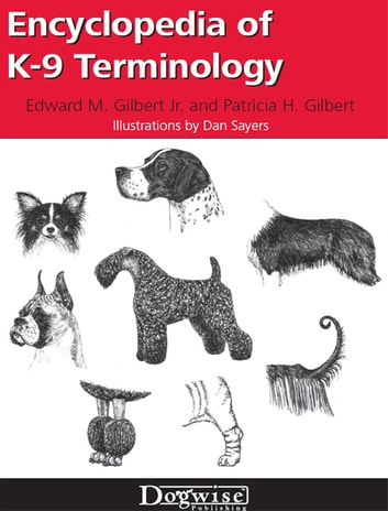ENCYCLOPEDIA OF K9 TERMINOLOGY ebook by Edward Gilbert Jr,Patricia Gilbert