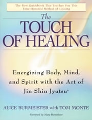 The Touch of Healing - Energizing the Body, Mind, and Spirit With Jin Shin Jyutsu ebook by Alice Burmeister