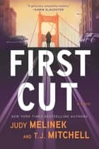 First Cut - A Novel eBook by Judy Melinek, T.J. Mitchell