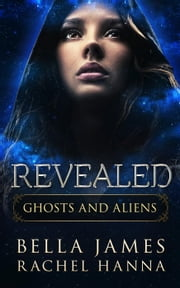 Revealed - Ghosts And Aliens, #2 ebook by Bella James,Rachel Hanna