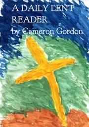 A Daily Lent Reader ebook by Cameron Gordon