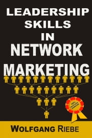 Leadership Skills in Network Marketing ebook by Wolfgang Riebe