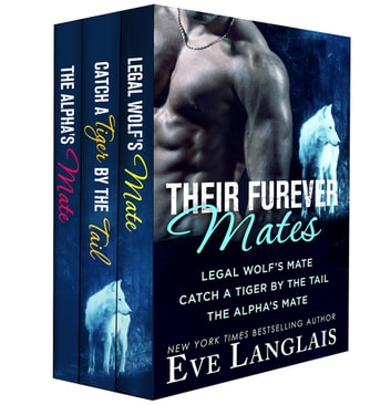 Their Furever Mates - Legal Wolf's Mate; Catch a Tiger by the Tail; The Alpha's Mate ebook by Eve Langlais