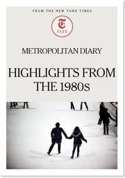 Metropolitan Diary - Highlights from the 1980s ebook by The New York Times