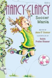 Fancy Nancy: Nancy Clancy, Soccer Mania ebook by Jane O'Connor,Robin Preiss Glasser