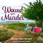 Wound Up in Murder audiobook by Betty Hechtman