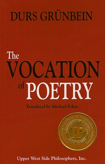 The Vocation of Poetry (Winner of the 2011 Independent Publisher Book Award for Creative Non-Fiction). ebook by Durs Grünbein
