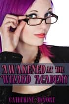 Awakened at the Wizard Academy ebook by Catherine DeVore