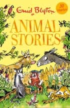 Animal Stories - Contains 30 classic tales 電子書籍 by Enid Blyton