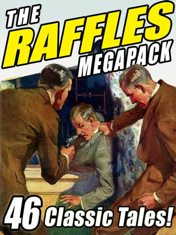 The Raffles Megapack - The Complete Tales of the Amateur Cracksman, plus Pastiches and Continuations ekitaplar by E.W. Hornung