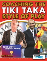Coaching the Tiki Taka Style of Play ebook by Jed C. Davies,SoccerTutor.com Tactics Manager App