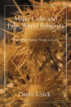 Major Cults and False World Religions ebook by Steve Urick