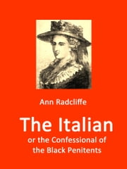 The Italian - or the Confessional of the Black Penitents ebook by Ann Radcliffe