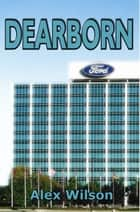 Dearborn ebook by Alex Wilson