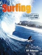 Surfing: A Beginner's Guide (For Tablet Devices): Everything You Need to Hit the Waves & Learn to Surf ebook by Alf Alderson,Sean Davey