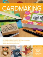 The Complete Photo Guide to Cardmaking - More than 800 Large Color Photos ebook by Judi Watanabe