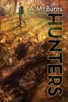 Hunters ebook by A.M. Burns