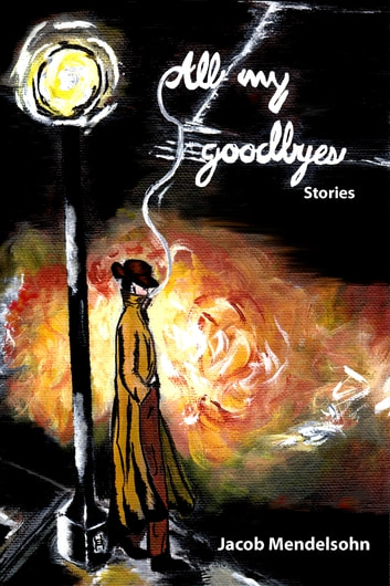 All My Goodbyes - Stories ebook by Jacob Mendelsohn