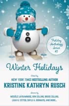 Winter Holidays - A Holiday Anthology ebook by Kristine Kathryn Rusch, CJ Erick, Michèle Laframboise,...