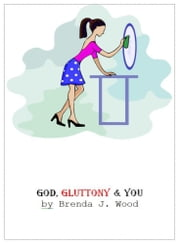 God Gluttony and You ebook by Brenda J Wood